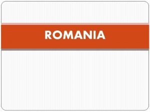 ROMANIA Romania is situated in the southeastern part