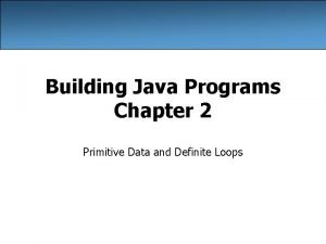 Building Java Programs Chapter 2 Primitive Data and