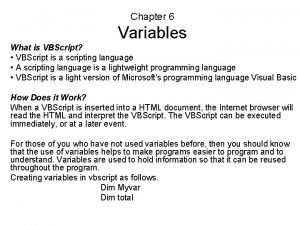 Chapter 6 Variables What is VBScript VBScript is