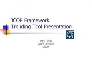 JCOP Framework Trending Tool Presentation Oliver Holme Sascha