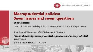 Macroprudential policies Seven issues and seven questions Stijn