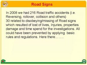 Road Signs In 2008 we had 216 Road