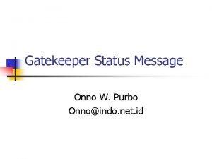 Gatekeeper Status Message Onno W Purbo Onnoindo net