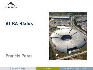 ALBA Status Francis Perez XXII ESLS Workshop ALBA