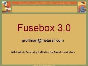 Fusebox 3 Development Methodology www fusebox org Fusebox