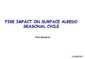 FIRE IMPACT ON SURFACE ALBEDO SEASONAL CYCLE Yves