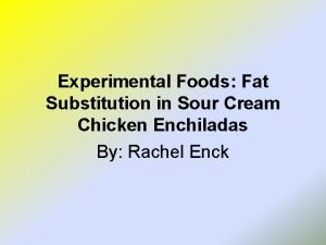 Experimental Foods Fat Substitution in Sour Cream Chicken