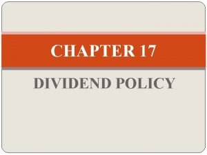 CHAPTER 17 DIVIDEND POLICY DIVIDEND POLICY Dividend Payout