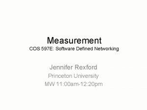 Measurement COS 597 E Software Defined Networking Jennifer