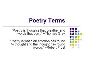 Poetry Terms Poetry is thoughts that breathe and