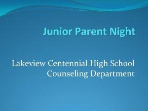 Junior Parent Night Lakeview Centennial High School Counseling