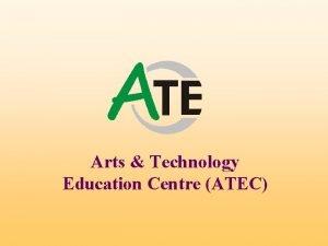 Arts Technology Education Centre ATEC Arts Technology Education