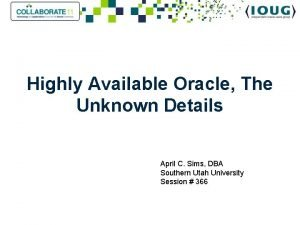 Highly Available Oracle The Unknown Details April C