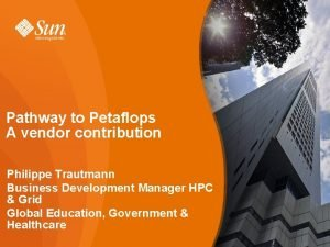 Pathway to Petaflops A vendor contribution Philippe Trautmann