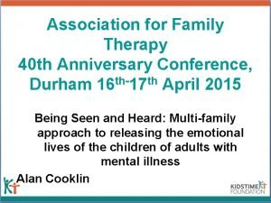 Association for Family Therapy 40 th Anniversary Conference