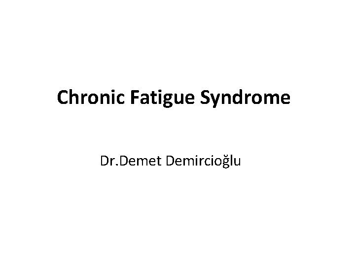 Chronic Fatigue Syndrome Dr Demet Demirciolu Introduction Fatigue