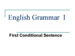 English Grammar I First Conditional Sentence First Conditional