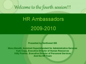 Welcome to the fourth session HR Ambassadors 2009