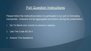Poll Question Instructions Please follow the instructions below