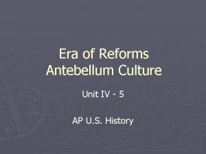 Era of Reforms Antebellum Culture Unit IV 5