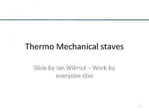 Thermo Mechanical staves Slide by Ian Wilmut Work