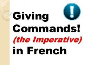 Giving Commands the Imperative in French Commands or