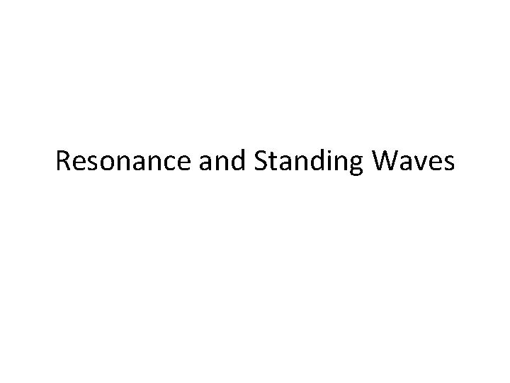 Resonance and Standing Waves Resonance Every object has