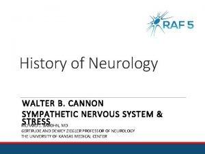 History of Neurology WALTER B CANNON SYMPATHETIC NERVOUS