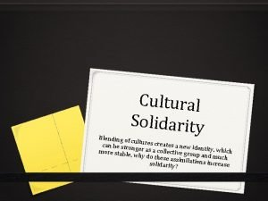 Cultural Solidarity Blending of cult can be stron