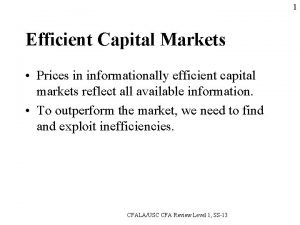 1 Efficient Capital Markets Prices in informationally efficient