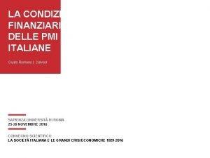 LA CONDIZIONE FINANZIARIA DELLE PMI ITALIANE Guido Romano