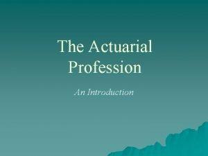 The Actuarial Profession An Introduction What is an