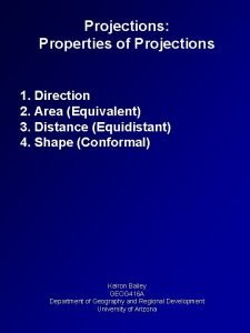 Projections Properties of Projections 1 Direction 2 Area