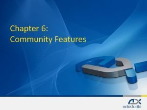Chapter 6 Community Features Community Features Forums for