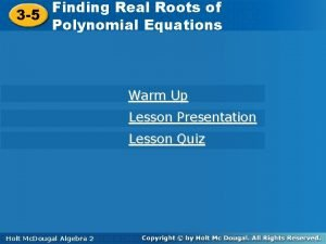 Finding Real Roots of of Finding Real Roots