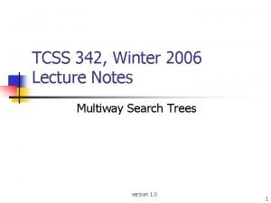 TCSS 342 Winter 2006 Lecture Notes Multiway Search
