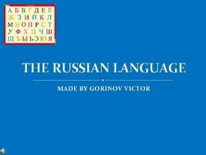 THE RUSSIAN LANGUAGE MADE BY GORINOV VICTOR In