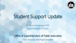 Student Support Update Dr Mona M Johnson CDP