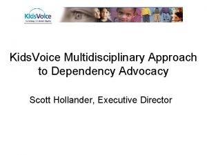 Kids Voice Multidisciplinary Approach to Dependency Advocacy Scott