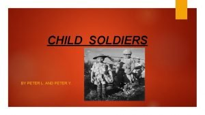 CHILD SOLDIERS BY PETER L AND PETER Y