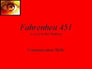 Fahrenheit 451 A novel by Ray Bradbury Communication