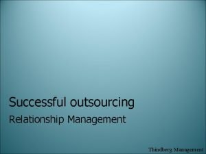 Successful outsourcing Relationship Management Thindberg Management Agenda Professional