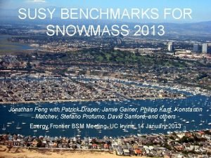 SUSY BENCHMARKS FOR SNOWMASS 2013 Jonathan Feng with