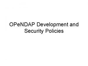 OPe NDAP Development and Security Policies Development Policies