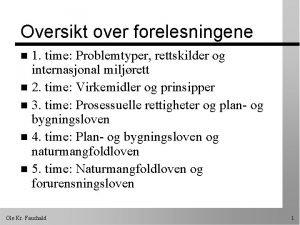Oversikt over forelesningene 1 time Problemtyper rettskilder og