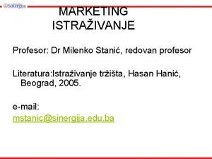 MARKETING ISTRAIVANJE Profesor Dr Milenko Stani redovan profesor