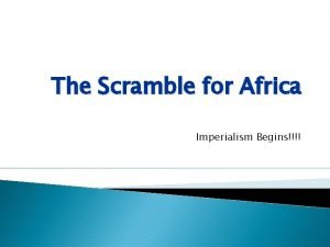 The Scramble for Africa Imperialism Begins What is