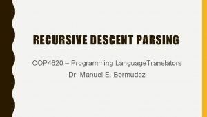RECURSIVE DESCENT PARSING COP 4620 Programming Language Translators