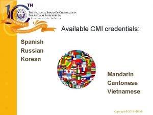 Available CMI credentials Spanish Russian Korean Mandarin Cantonese