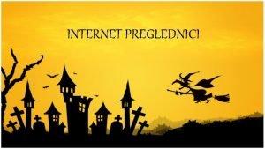INTERNET PREGLEDNICI SADRAJ O INTERNET PREGLEDNICIMA INTERNET EXPLORER